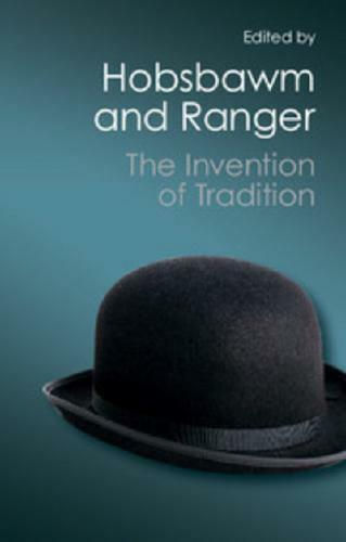 The Invention of Tradition by E. J Hobsbawm (editor of compilation), T. O Ran...
