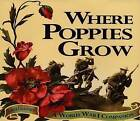 Where Poppies Grow: A World War I Companion by Linda Granfield (Paperback, 2005)