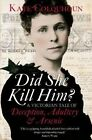 Did She Kill Him?: A Victorian Tale of Deception, Adultery and Arsenic by Kate Colquhoun (Hardback, 2014)