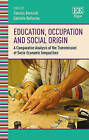 Education, Occupation and Social Origin: A Comparative Analysis of the Transmission of Socio-Economic Inequalities by Edward Elgar Publishing Ltd (Hardback, 2016)