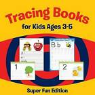 Tracing Books for Kids Ages 3-5: Super Fun Edition by Speedy Publishing LLC (Paperback / softback, 2015)