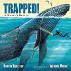 Trapped!: A Whale's Rescue by Robert Burleigh, Wendell Minor (Hardback, 2015)
