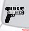 """/""""JUST ME AND MY GIRLFRIEND/"""" Vinyl Decal Sticker Window Wall Bumper Gun Handgun"""