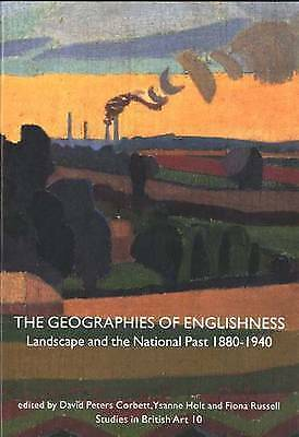 The Geographies of Englishness: Landscape and the National Past, 1880 - 1940 by
