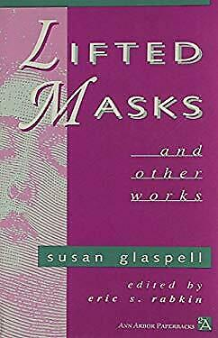 Lifted Masks and Other Works by Glaspell, Susan