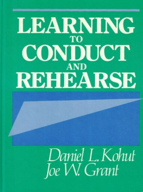 Learning to Conduct and Rehearse - Daniel L. Kohut & Joe W. Grant 1990 Hardcover