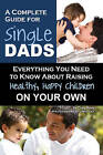 Complete Guide for New Single Dads: Everything You Need to Know About Raising Healthy, Happy Children on Your Own by Craig W. Baird (Paperback, 2011)