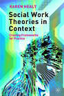 Social Work Theories in Context: Creating Frameworks for Practice by Karen Healy (Paperback, 2005)
