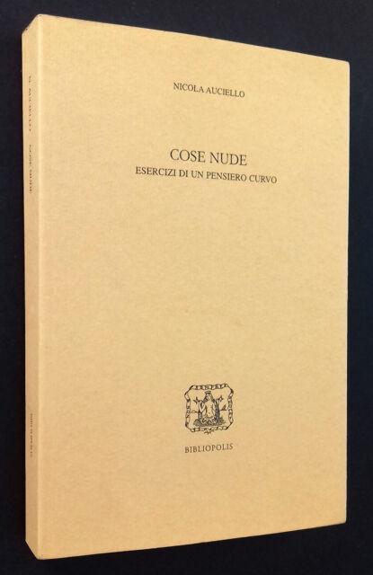 Auciello COSE NUDE Esercizi di un pensiero curvo Bibliopolis 2005