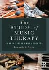 The Study of Music Therapy: Current Issues and Concepts by Kenneth S. Aigen (Paperback, 2013)