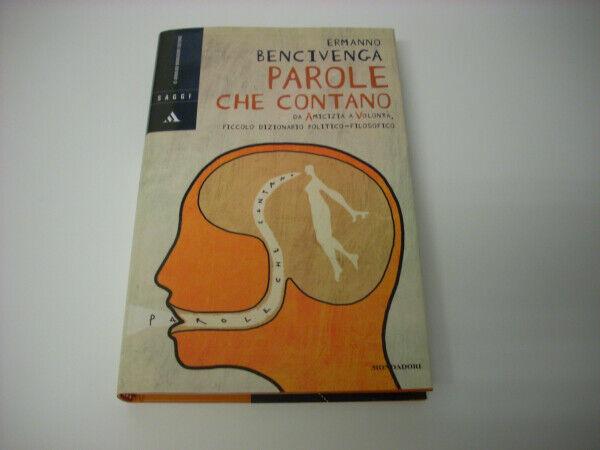 PAROLE CHE CONTANO - Ermanno Bencivenga - 1a ed. 2004 Rilegato Mondadori NUOVO