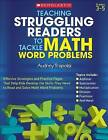Teaching Struggling Readers to Tackle Math Word Problems: Effective Strategies and Practice Pages That Help Kids Develop the Skills They Need to Read and Solve Math Word Problems by Audrey Trapolsi (Paperback / softback)