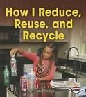 How I Reduce, Reuse, and Recycle by Robin Nelson (Hardback, 2014)