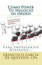 Como Poner Tu Negocio en Orden : El Orden Es la Infraestructura Del Exito by...