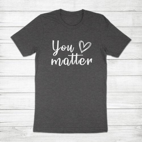 You Matter Inspirational Teacher Mom Mental Health Motivation Unisex Tee T-Shirt