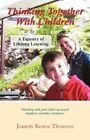 Thinking Together With Children a Tapestry of Lifelong Learning 9781450272308