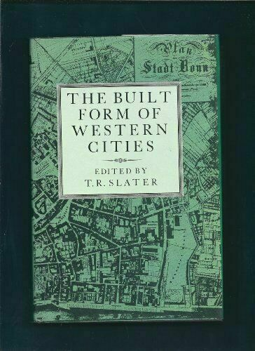 The Built Form of Western Cities by T. R. Slater
