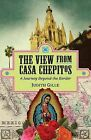 The View from Casa Chepitos: A Journey Beyond the Border by Judith L Gille (Paperback / softback, 2013)