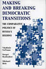 Making and Breaking Democratic Transitions: The Comparative Politics of Russia's Regions by Vladimir Avdonin, Michael Brie, Boris Ovchinnikov, Sergei Ryzhenkov, Vladimir Gel'man (Paperback, 2002)