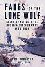 Fangs of the Lone Wolf: Chechen Tactics in the Russian-Chechen Wars 1994-2009 by Dodge Billingsley (Hardback, 2013)