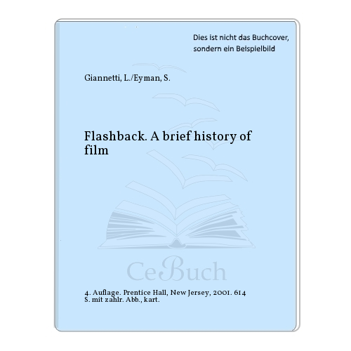 Giannetti, L./Eyman, S.: Flashback. A brief history of film