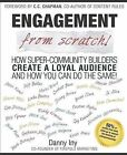 Engagement from Scratch!: How Super-Community Builders Create a Loyal Audience and How You Can Do the Same! by Danny Iny (Paperback / softback, 2011)