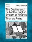 The Decline and Fall of the English System of Finance by Thomas Paine (Paperback / softback, 2012)