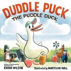 Duddle Puck: The Puddle Duck by Karma Wilson (Hardback, 2015)