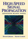 High Speed Signal Propagation: Advanced Black Magic by Louis Gioia, Howard W. Johnson (Hardback, 2003)