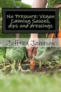 No Pressure: Vegan Canning Sauces, Dips And Dressings