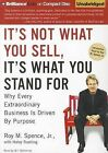 It's Not What You Sell, It's What You Stand for: Why Every Extraordinary Business Is Driven by Purpose by Roy M Spence (CD-Audio, 2011)
