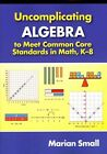 Uncomplicating Algebra to Meet Common Core Standards in Math, K-8 by Marian Small (Paperback, 2014)