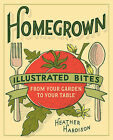Homegrown: Illustrated Bites from Your Garden to Your Table by Heather Hardison (Paperback, 2015)