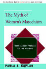 The Myth of Women's Masochism: With a New Preface by the Author by Paula J Caplan (Paperback / softback, 2005)