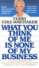 What You Think of ME is None of My Business by Terry Cole-Whittaker (Paperback, 2002)