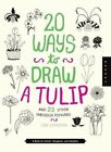 20 Ways to Draw a Tulip and 23 Other Other Fabulous Flowers: A Book for Artists, Designers, and Doodlers by Lisa Congdon, Quarry Creative Team (Hardback, 2016)