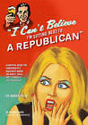 I Can't Believe I'm Sitting Next to a Republican: A Survival Guide for Conservatives Marooned Among the Angry, Smug, and Terminally Self-Righteous by Harry Stein (Hardback, 2009)