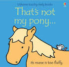 That's Not My Pony by Fiona Watt (Board book, 2007)