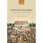 Inventing the Market: Smith, Hegel, and Political Theory by Lisa Herzog (Paperback, 2016)