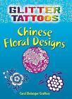 Glitter Tattoos Chinese Floral Designs by Carol Belanger Grafton (Paperback, 2009)