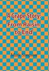 a Grape Story From Raisin to End 9781450029810 by Mark Simpson Book