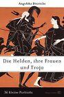 Helden, ihre Frauen und Troja von Angelika Dierichs (2012, Kunststoffeinband)
