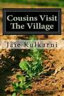 Cousins Visit the Village: Breathtaking Life in the Countryside by MS Jaie Kulkarni (Paperback / softback, 2015)