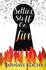 Setting Stuff on Fire by Jahnavi Kocha (Paperback / softback, 2014)