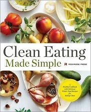 Clean Eating Made Simple : A Healthy Cookbook with Delicious Whole-Food Recipes for Eating Clean by Rockridge Press Staff (2014, Paperback)