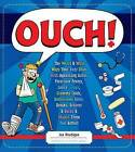 Ouch!: The Weird and Wild Ways Your Body Deals with Agonizing Aches, Ferocious Fevers, Lousy Lumps, Crummy Colds, Bothersome Bites, Breaks, Bruises, and Burns and Makes Them Feel Better! by Joe Rhatigan, Anthony Owsley (Hardback, 2013)
