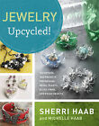 Jewelry Upcycled!: Techniques and Projects for Reusing Metal, Plastic, Glass, Fiber, and Found Objects by Sherri Haab, Michelle Haab (Paperback, 2011)