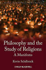 The Philosophy and the Study of Religions: A Manifesto by Kevin Schilbrack (Hardback, 2013)
