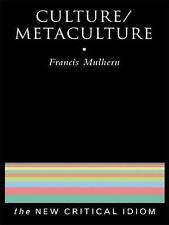 Culture/Metaculture (New Critical Idiom) by Mulhern, Francis