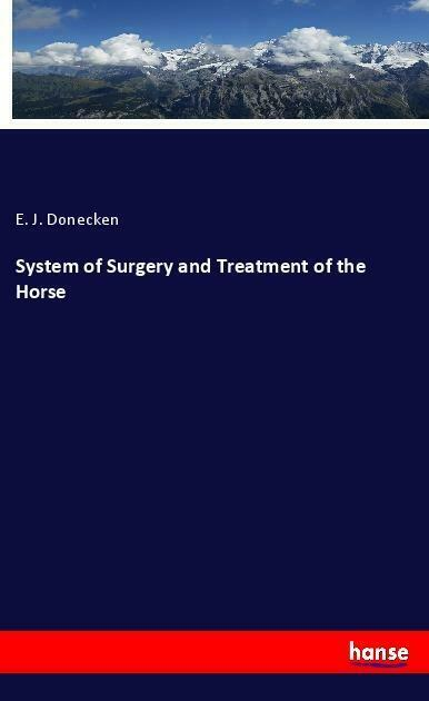 System of Surgery and Treatment of the Horse von E. J. Donecken (Taschenbuch)